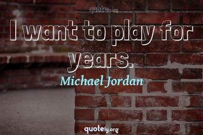 Photo Quote of I want to play for years.