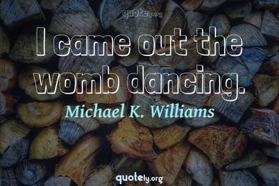 Photo Quote of I came out the womb dancing.