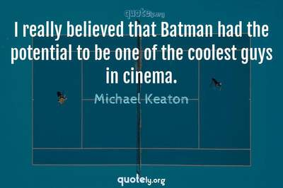 Photo Quote of I really believed that Batman had the potential to be one of the coolest guys in cinema.