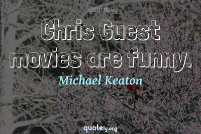 Photo Quote of Chris Guest movies are funny.