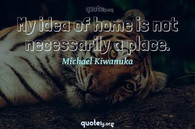 Photo Quote of My idea of home is not necessarily a place.