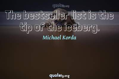 Photo Quote of The bestseller list is the tip of the iceberg.