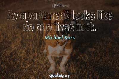 Photo Quote of My apartment looks like no one lives in it.