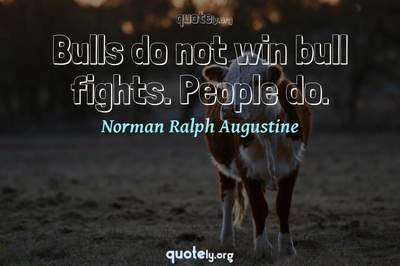 Photo Quote of Bulls do not win bull fights. People do.