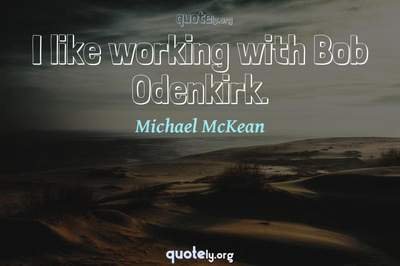 Photo Quote of I like working with Bob Odenkirk.