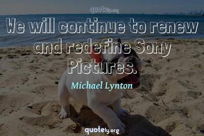 Photo Quote of We will continue to renew and redefine Sony Pictures.