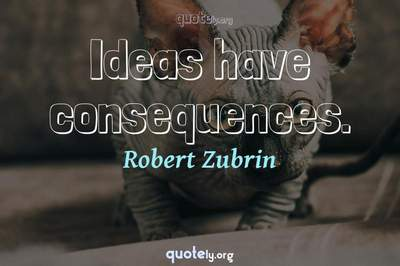Photo Quote of Ideas have consequences.