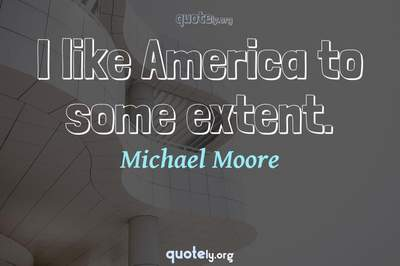 Photo Quote of I like America to some extent.