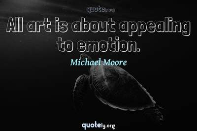Photo Quote of All art is about appealing to emotion.