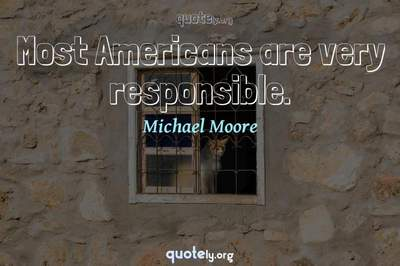 Photo Quote of Most Americans are very responsible.