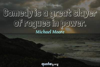 Photo Quote of Comedy is a great slayer of rogues in power.