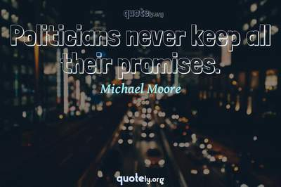 Photo Quote of Politicians never keep all their promises.