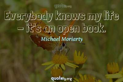 Photo Quote of Everybody knows my life - it's an open book.