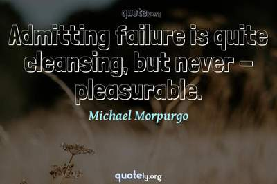 Photo Quote of Admitting failure is quite cleansing, but never - pleasurable.
