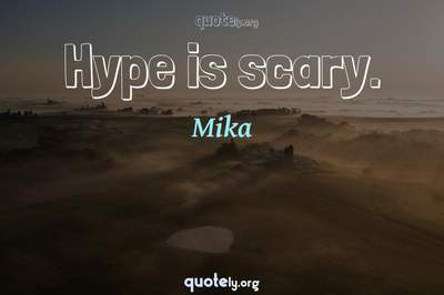 Photo Quote of Hype is scary.
