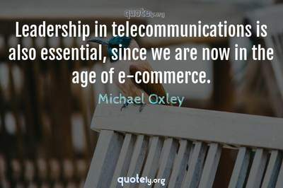Photo Quote of Leadership in telecommunications is also essential, since we are now in the age of e-commerce.