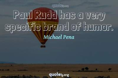 Photo Quote of Paul Rudd has a very specific brand of humor.