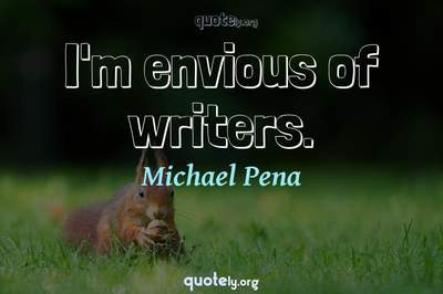 Photo Quote of I'm envious of writers.