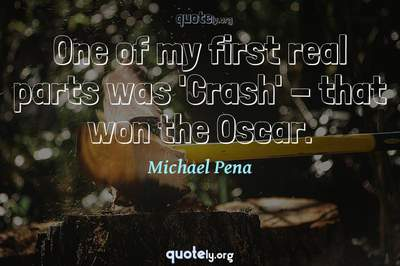Photo Quote of One of my first real parts was 'Crash' - that won the Oscar.