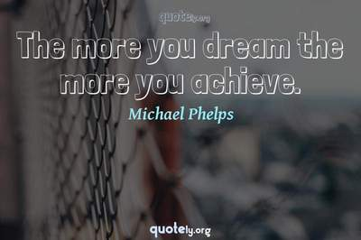 Photo Quote of The more you dream the more you achieve.