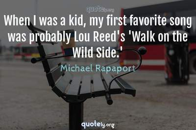 Photo Quote of When I was a kid, my first favorite song was probably Lou Reed's 'Walk on the Wild Side.'