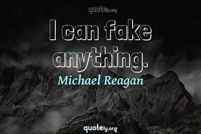 Photo Quote of I can fake anything.