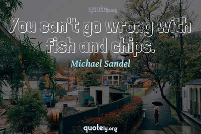 Photo Quote of You can't go wrong with fish and chips.