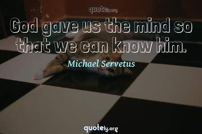 Photo Quote of God gave us the mind so that we can know him.