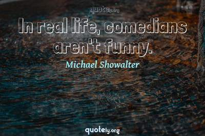 Photo Quote of In real life, comedians aren't funny.
