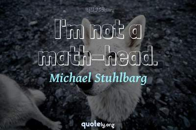 Photo Quote of I'm not a math-head.