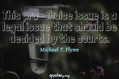 Photo Quote of This pro-choice issue is a legal issue that should be decided by the courts.