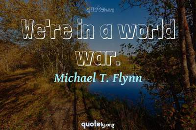 Photo Quote of We're in a world war.