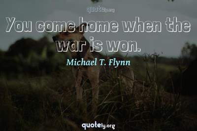 Photo Quote of You come home when the war is won.