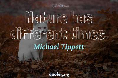 Photo Quote of Nature has different times.