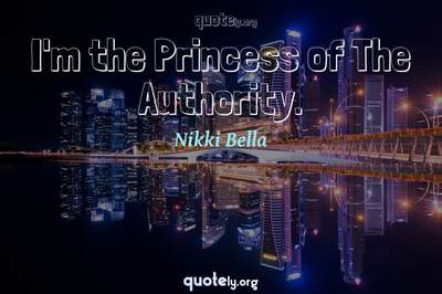 Photo Quote of I'm the Princess of The Authority.