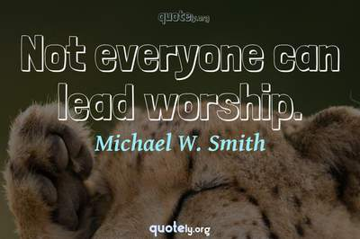 Photo Quote of Not everyone can lead worship.