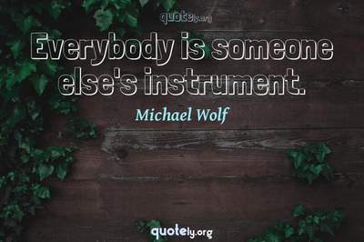 Photo Quote of Everybody is someone else's instrument.