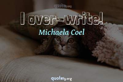 Photo Quote of I over-write!