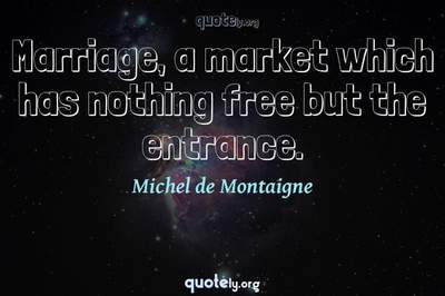 Photo Quote of Marriage, a market which has nothing free but the entrance.