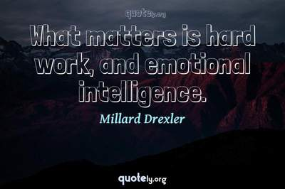 Photo Quote of What matters is hard work, and emotional intelligence.