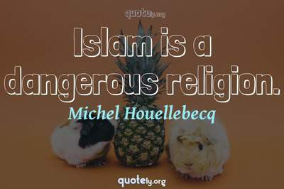 Photo Quote of Islam is a dangerous religion.