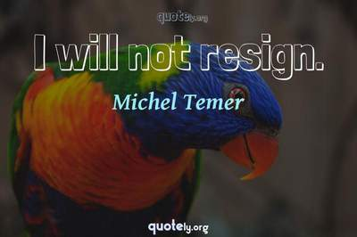 Photo Quote of I will not resign.