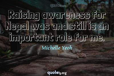 Photo Quote of Raising awareness for Nepal was and still is an important role for me.