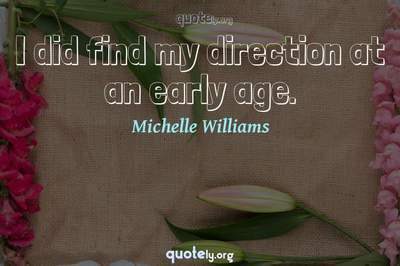 Photo Quote of I did find my direction at an early age.
