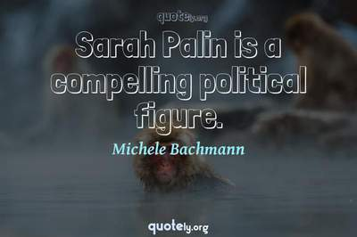 Photo Quote of Sarah Palin is a compelling political figure.