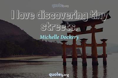 Photo Quote of I love discovering tiny streets.