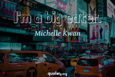 Photo Quote of I'm a big eater.