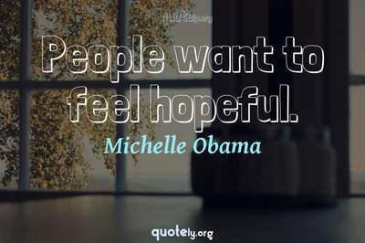Photo Quote of People want to feel hopeful.
