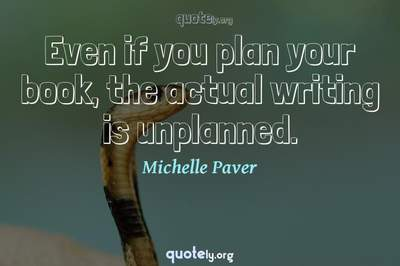Photo Quote of Even if you plan your book, the actual writing is unplanned.