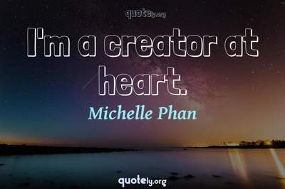 Photo Quote of I'm a creator at heart.